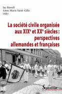 La société civile organisée aux XIX<sup>e</sup> et XX<sup>e</sup> siècles : perspectives allemandes et françaises
