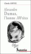 Alexandre Dumas, l'homme <em>100</em> têtes