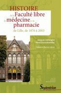 Histoire de la Faculté libre de médecine et de pharmacie de Lille, de 1876 à 2003